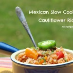 Slow Cooker Mexican Cauliflower Rice (no ricing required)